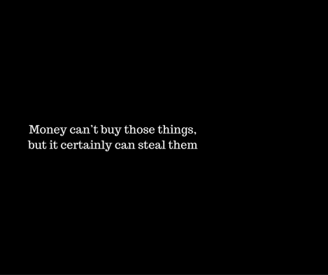 money-cant-buy-those-things-but-it-certainly-can-steal-them